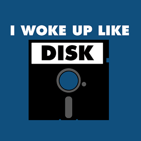 I Woke Up Like Disk shirt