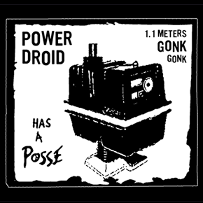GONK GONK Power Droid Has a Posse Shirt