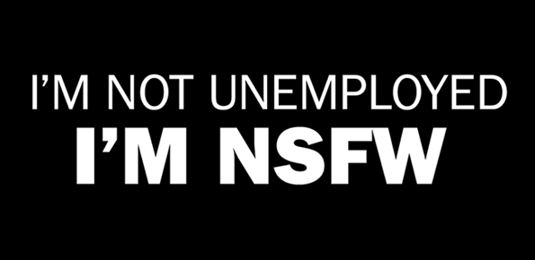 I'm Not Unemployed. I'm NSFW. Shirt